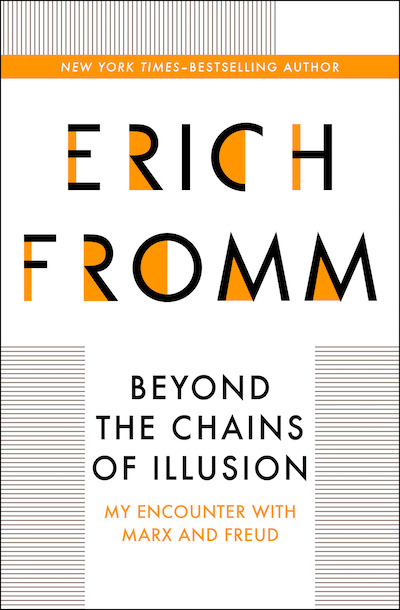 erich fromm or chains of illusion A compendium of erich fromm's renowned social theory and philosophyaccording to renowned psychoanalyst erich fromm, three people shaped the essential character of the twentieth century: albert einstein, karl marx, and sigmund freud.